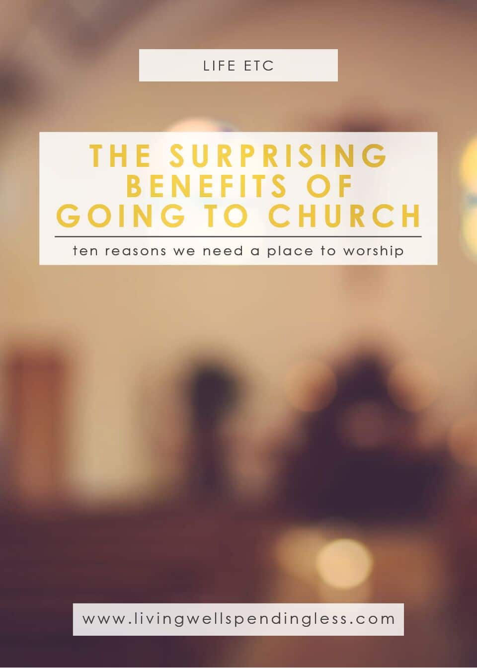 The surprising benefits of going to church: ten reasons we need a place to worship.