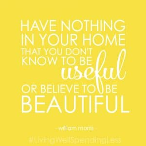 Organizing quote: have nothing in your home that you don't know to be useful or believe to be beautiful