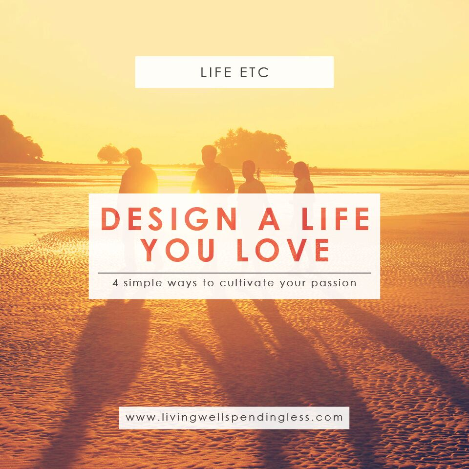 Design a Life You Love | 4 Simple Ways to Cultivate Your Passion | Live Your Life