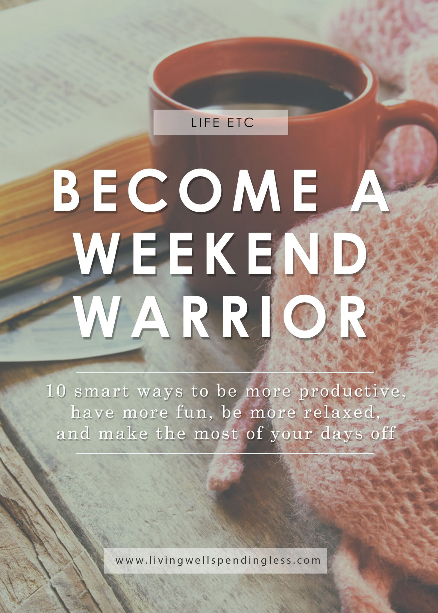 Become a Weekend Warrior | 10 Ways to Make the Most of Your Free Days | Productive Living Tips | 3 Day Weekend Tips | Fun Weekend Tips |