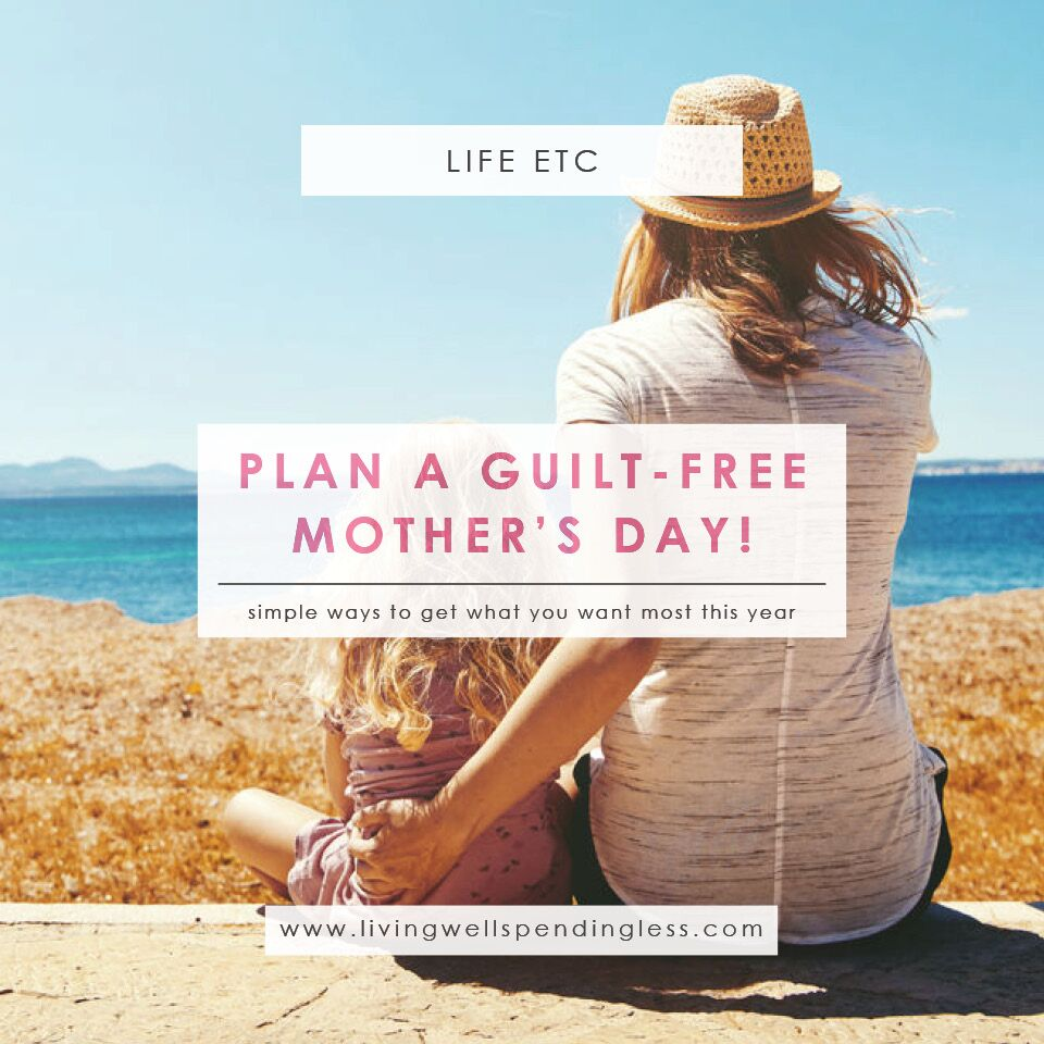 Guilt-Free Mother's Day | Mother's Day Plans | Plan Your Own Mother's Day | Mother's Day Ideas