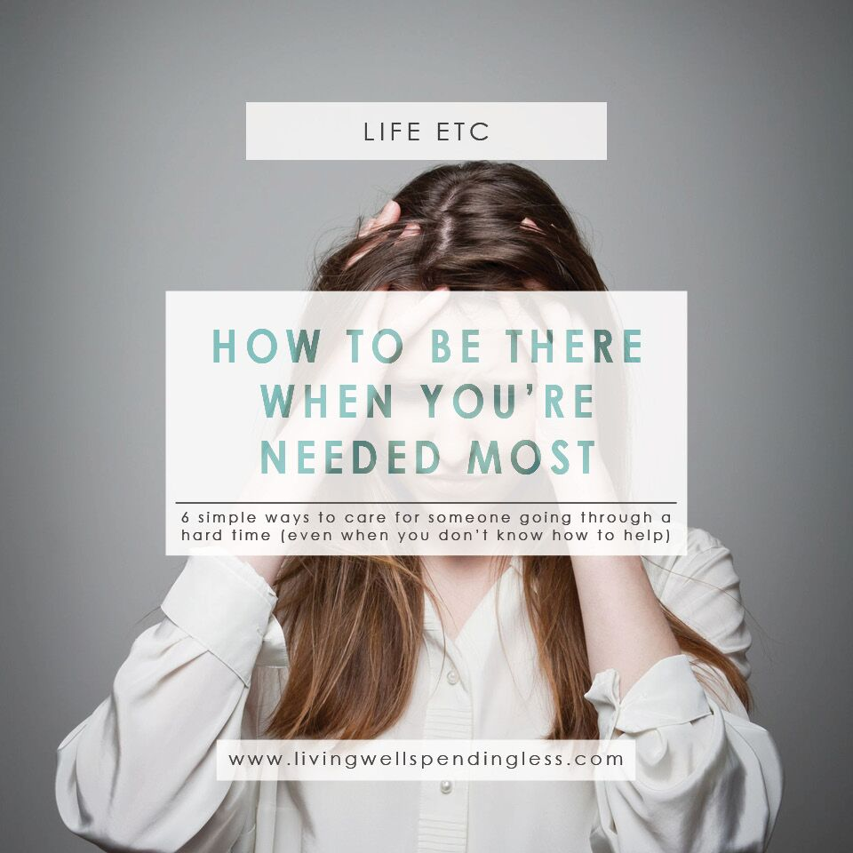How Be There When You're Needed Most | 6 Simple Ways to Care for Someone | A Practical Guide for Loving Your Neighbor