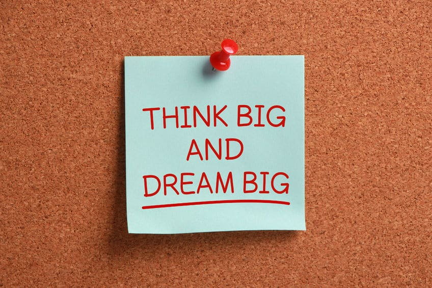 The key to living the life you want is to think and dream BIG - don't let anything hold you back
