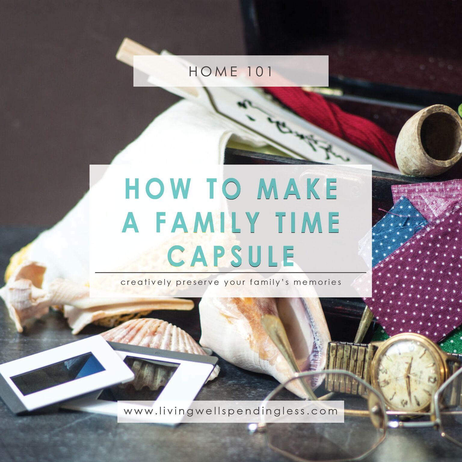 How to Make a Family Time Capsule⎢Creatively Preserve Family Memories⎢Family Activities⎢Memory Keeping