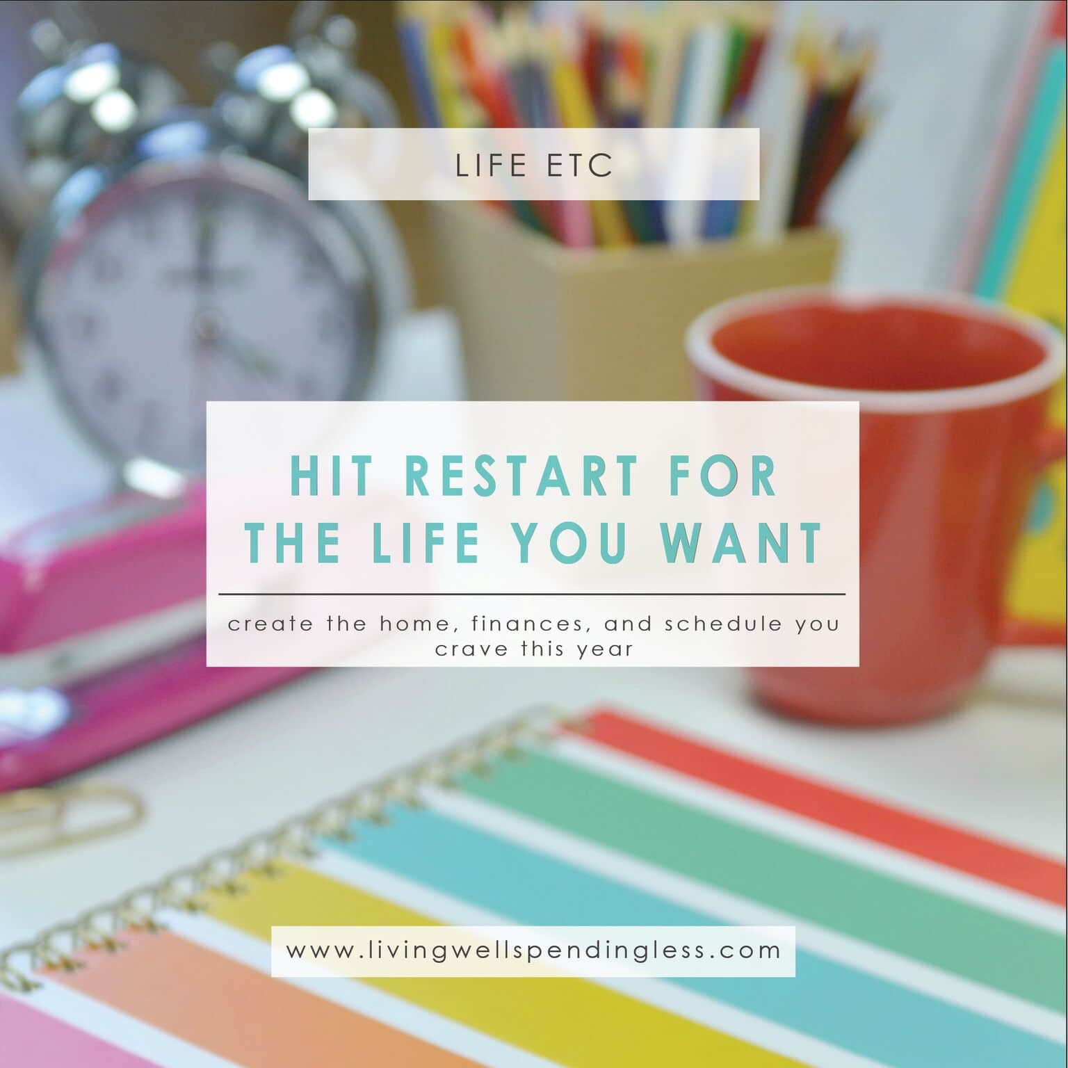 Hit Restart for the Life You Want⎢Goal Setting, Planning, and Organization⎢New Year's Resolutions⎢Living Well⎢Intentional Living