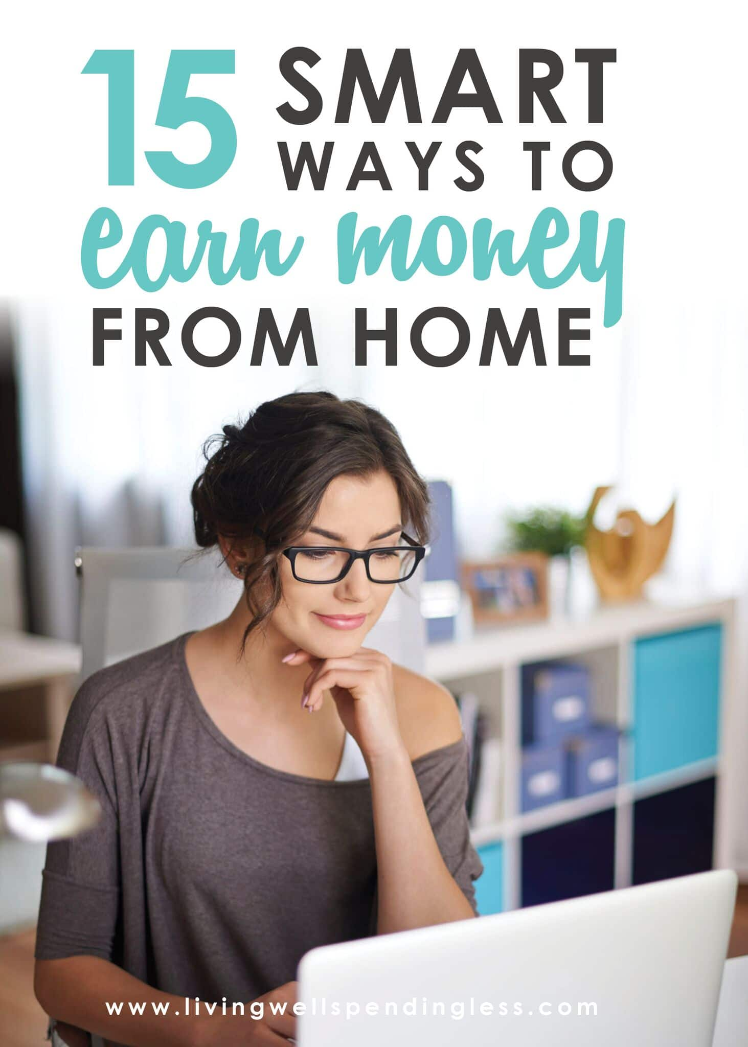 15 Smart Ways to Earn Money From Home ⎢ Make a Full-Time Living Without Leaving the House ⎢ Start an Online Business ⎢ Entrepreneur ⎢ Work for Yourself ⎢ Work from Home ⎢ Stay at Home Mom