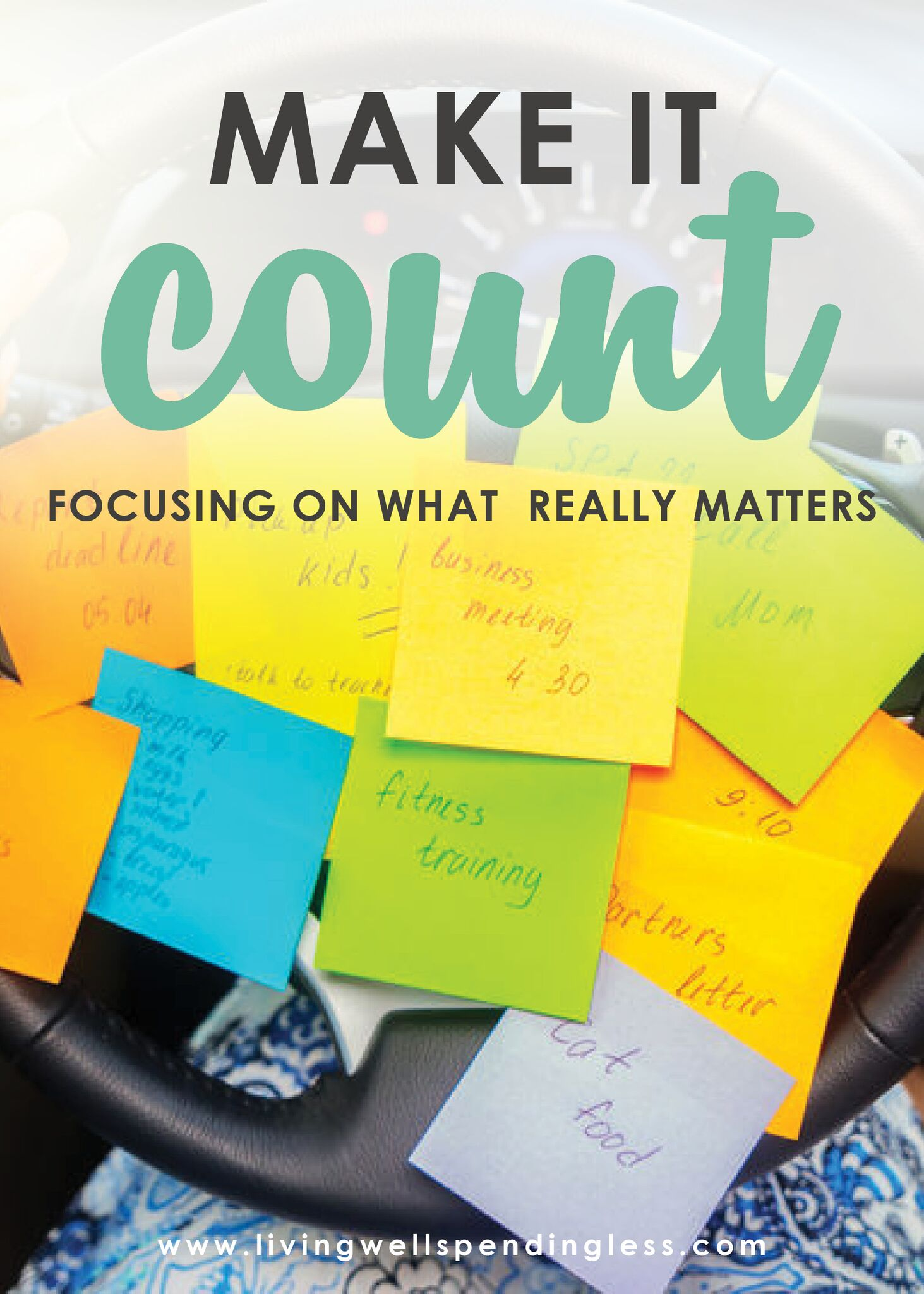 Be Sure to Make It Count ⎢ How to Focus on What Really Matters ⎢ Goal Setting ⎢ Intentional Living ⎢ Living Well ⎢ Living Well Planner ⎢ Make It Count ⎢ Priorities ⎢ Financial Freedom | Focus
