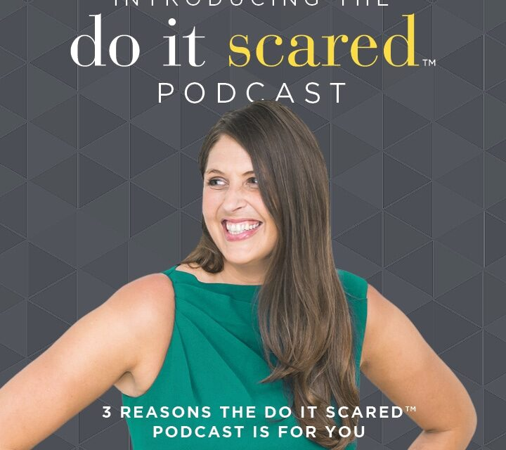 Introducing….the Do It Scared™ Podcast!