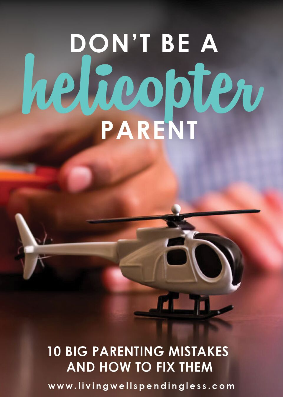 Don't Be a Helicopter Parent