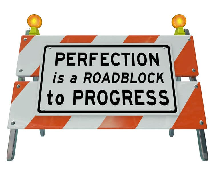 Perfection is a roadblock to progress - don't aim for perfection, aim for a positive step forward