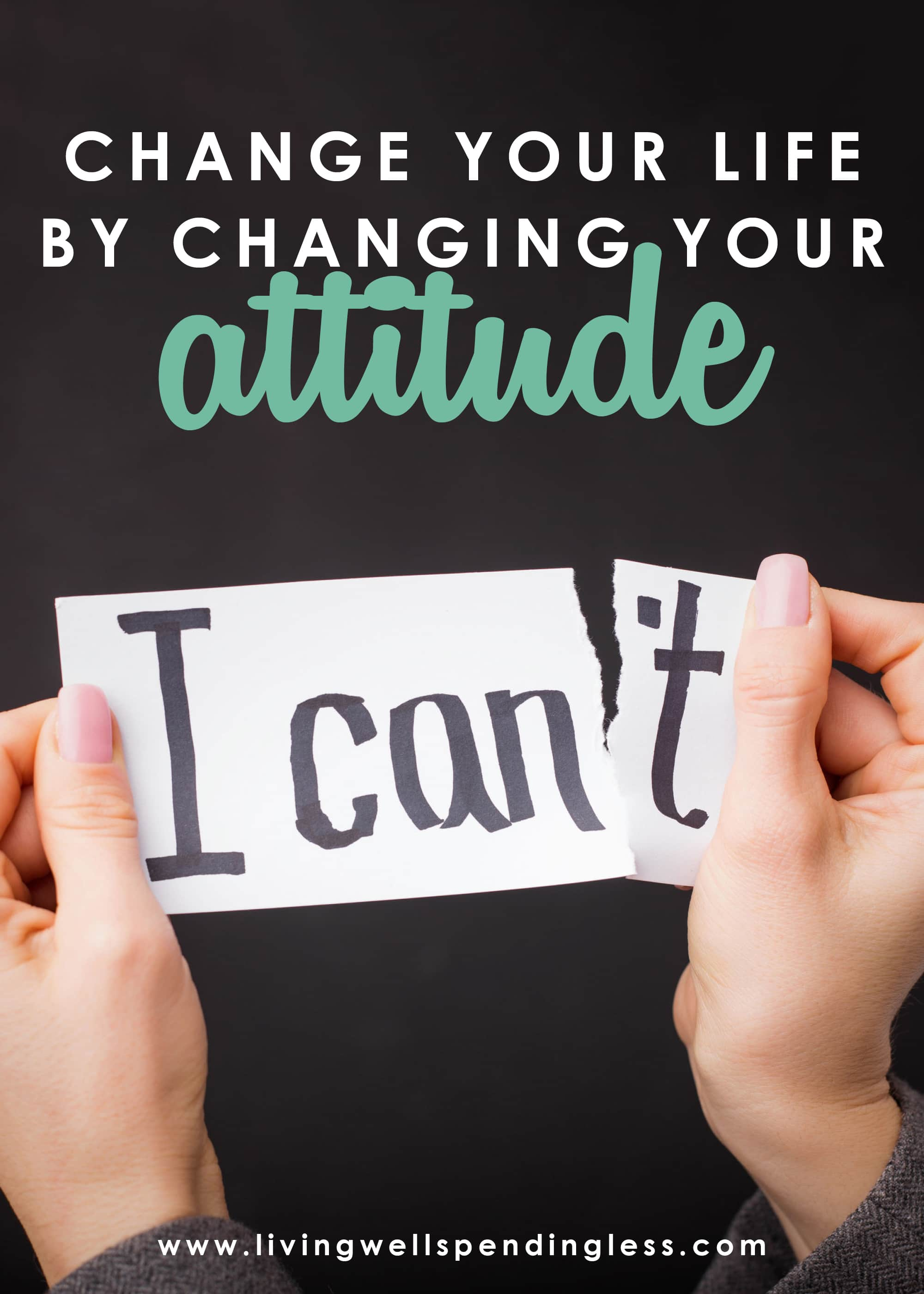 Change your life by changing your attitude.