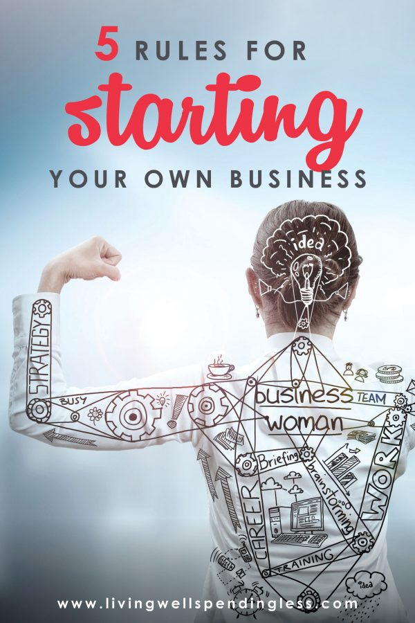5 Rules For Starting Your Own Business