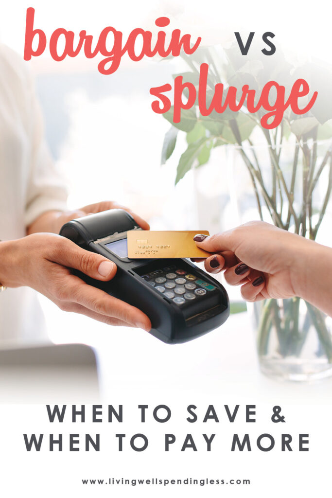 Sometimes paying more actually saves you time, money & sanity in the long run...but sometimes it can't! Here's some tips on when to save & when to splurge!
