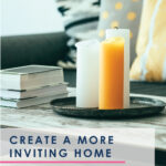 "Ever avoid entertaining because you're worried your home isn't quite ""good enough"" for guests? Believe it or not, true hospitality has nothing to do your decorating style, and everything to do with your state of mind. Here's how to create an inviting home in six simple steps (and trust us--it's much easier than you think!)"