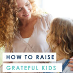"""Let's face it--parenting is HARD. And raising kids that are actually thoughtful and considerate of others in a world that seems to focus on """"me me me""""? It can feel almost impossible. But cheer up mama, because there's hope! You CAN raise grateful kids, even in a self-centered world. Here are six simple ways to begin."""