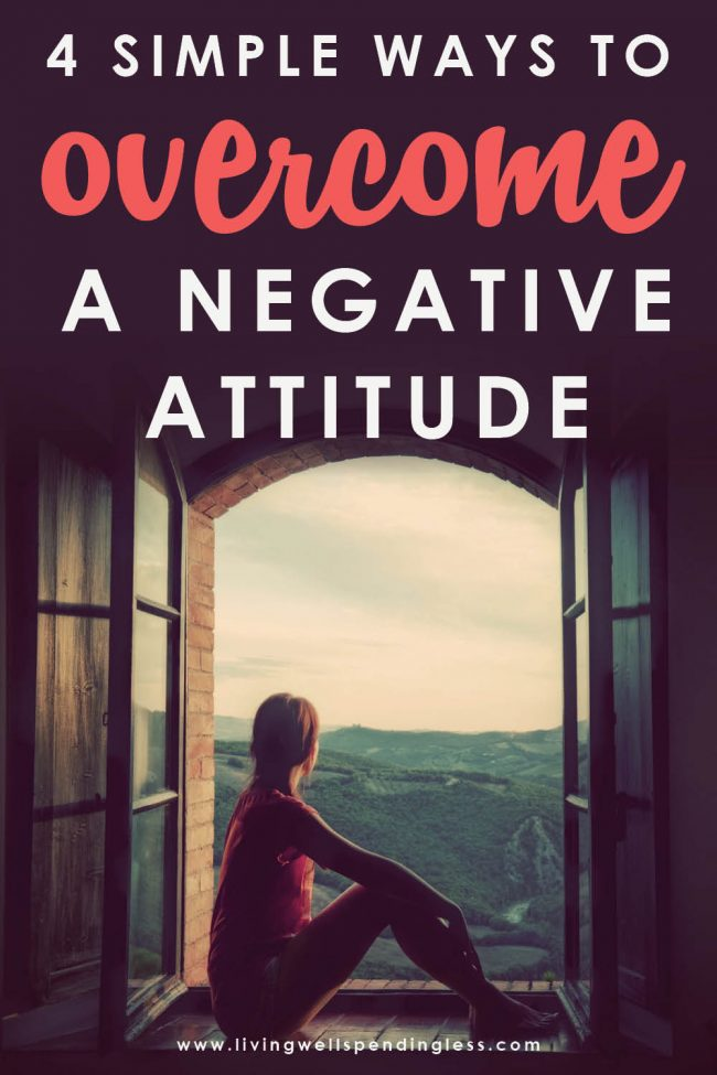 Ever notice how a bad mood only makes our problems worse? Don't miss these 4 ways to overcome a negative attitude even in difficult of circumstances.